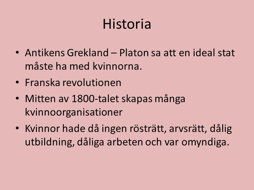Historia • Antikens Grekland – Platon sa att en ideal stat måste ha med kvinnorna. • Franska revolutionen • Mitten av 1800-talet skapas många kvinnoor