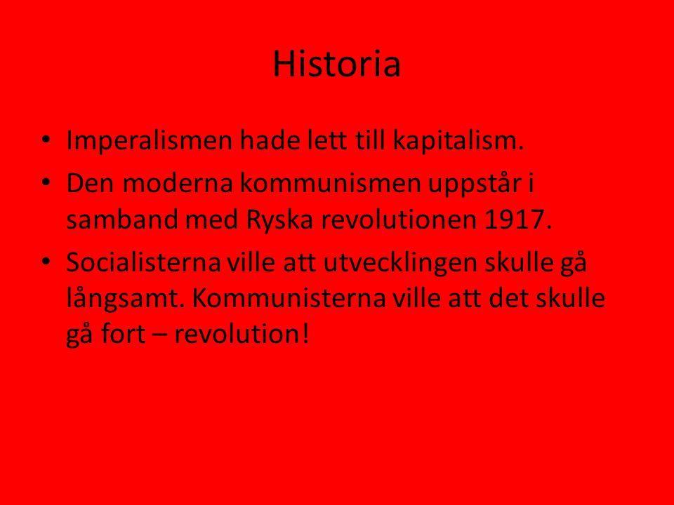 Historia • Imperalismen hade lett till kapitalism. • Den moderna kommunismen uppstår i samband med Ryska revolutionen 1917. • Socialisterna ville att