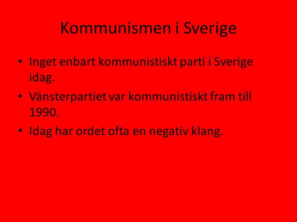 Kommunismen i Sverige • Inget enbart kommunistiskt parti i Sverige idag. • Vänsterpartiet var kommunistiskt fram till 1990. • Idag har ordet ofta en n
