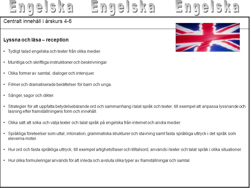 Centralt innehåll i årskurs 4-6 Lyssna och läsa – reception •Tydligt talad engelska och texter från olika medier. •Muntliga och skriftliga instruktion