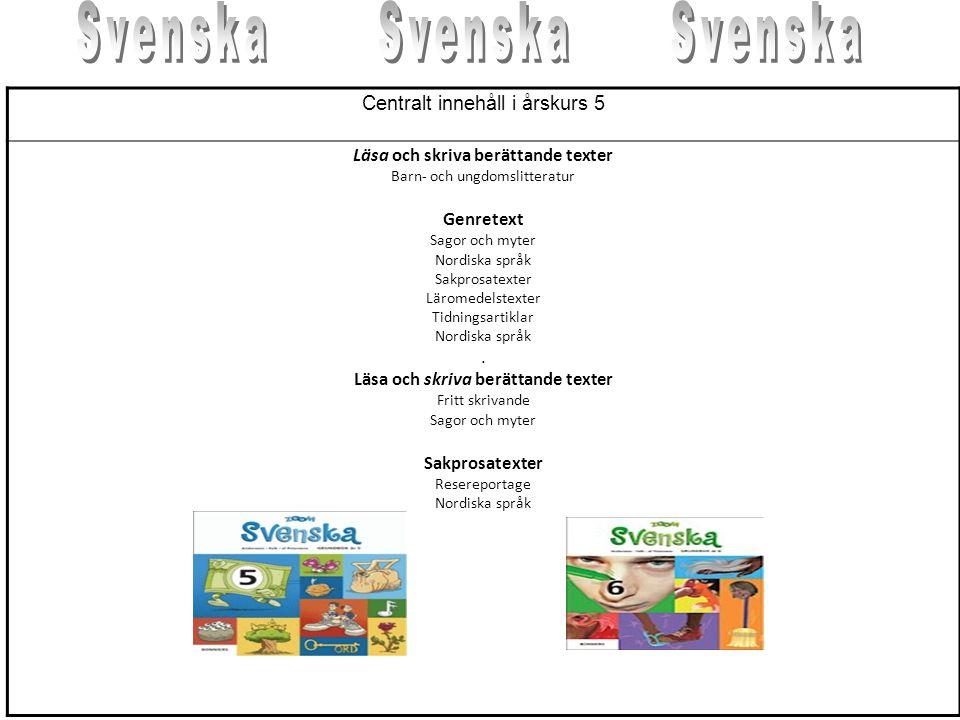 Centralt innehåll i årskurs 5 Läsa och skriva berättande texter Barn- och ungdomslitteratur Genretext Sagor och myter Nordiska språk Sakprosatexter Lä