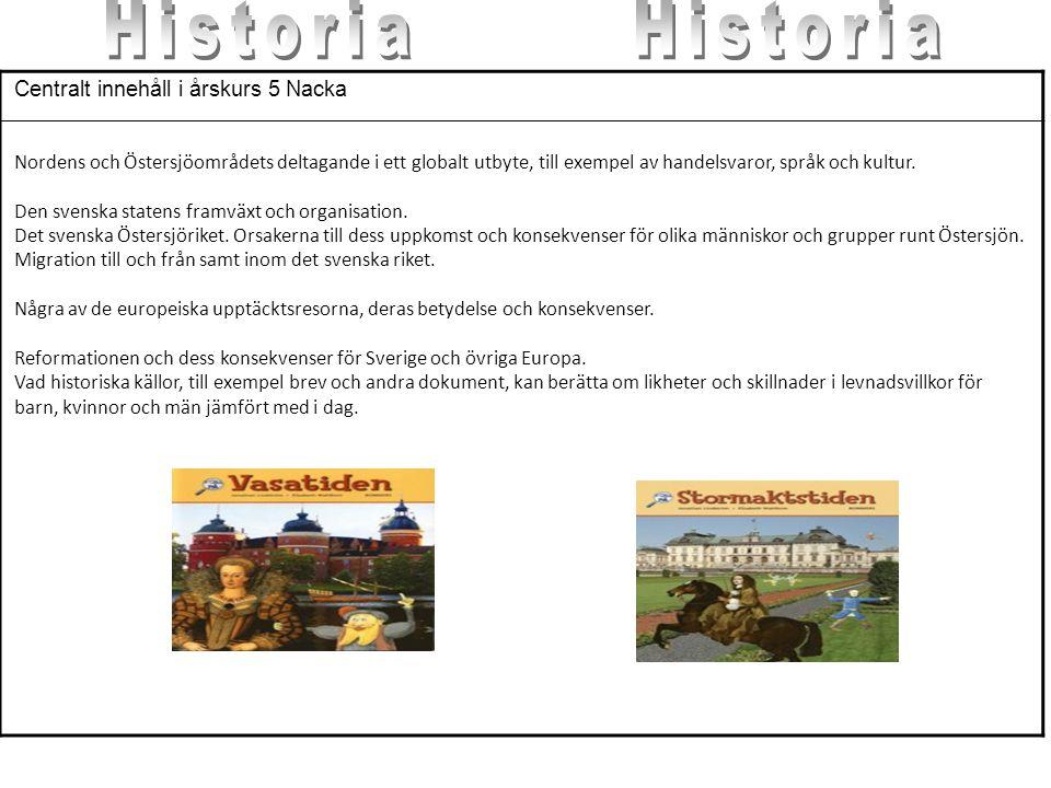 Centralt innehåll i årskurs 5 Nacka Nordens och Östersjöområdets deltagande i ett globalt utbyte, till exempel av handelsvaror, språk och kultur. Den