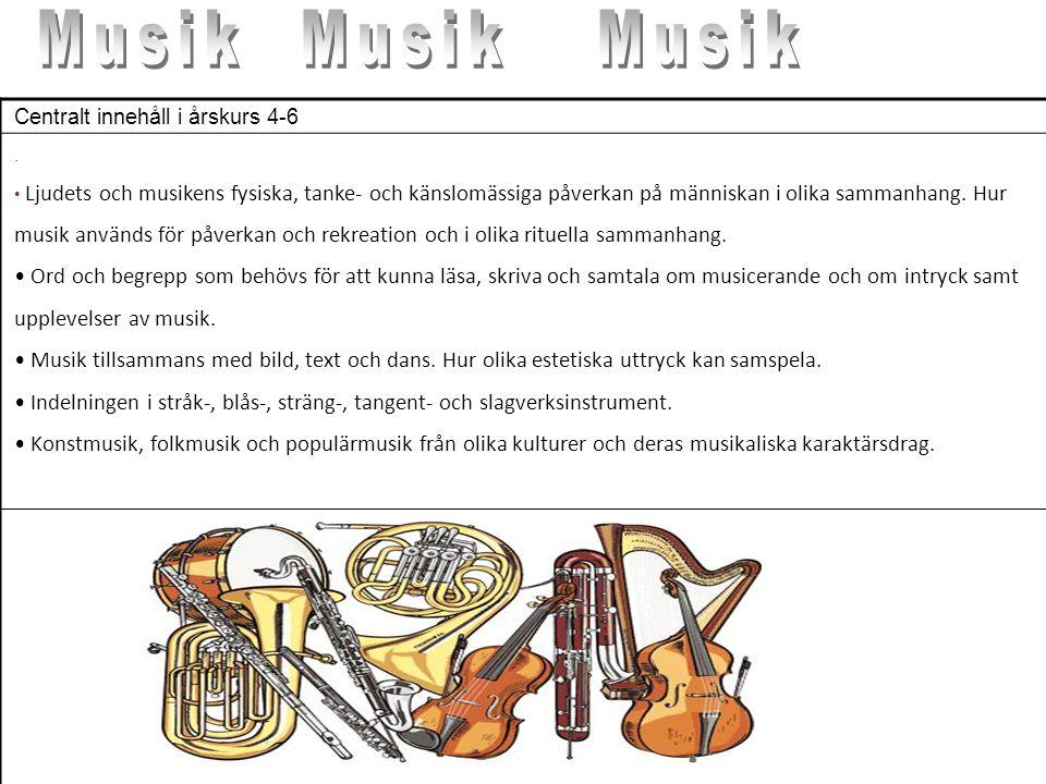 Centralt innehåll i årskurs 4-6. • Ljudets och musikens fysiska, tanke- och känslomässiga påverkan på människan i olika sammanhang. Hur musik används
