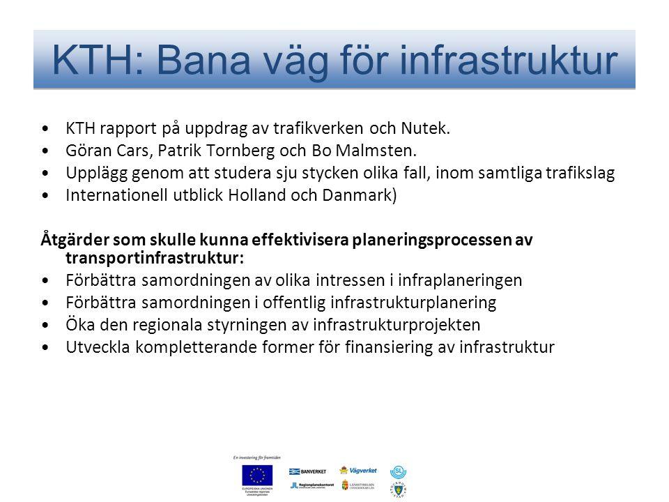 KTH: Bana väg för infrastruktur •KTH rapport på uppdrag av trafikverken och Nutek. •Göran Cars, Patrik Tornberg och Bo Malmsten. •Upplägg genom att st