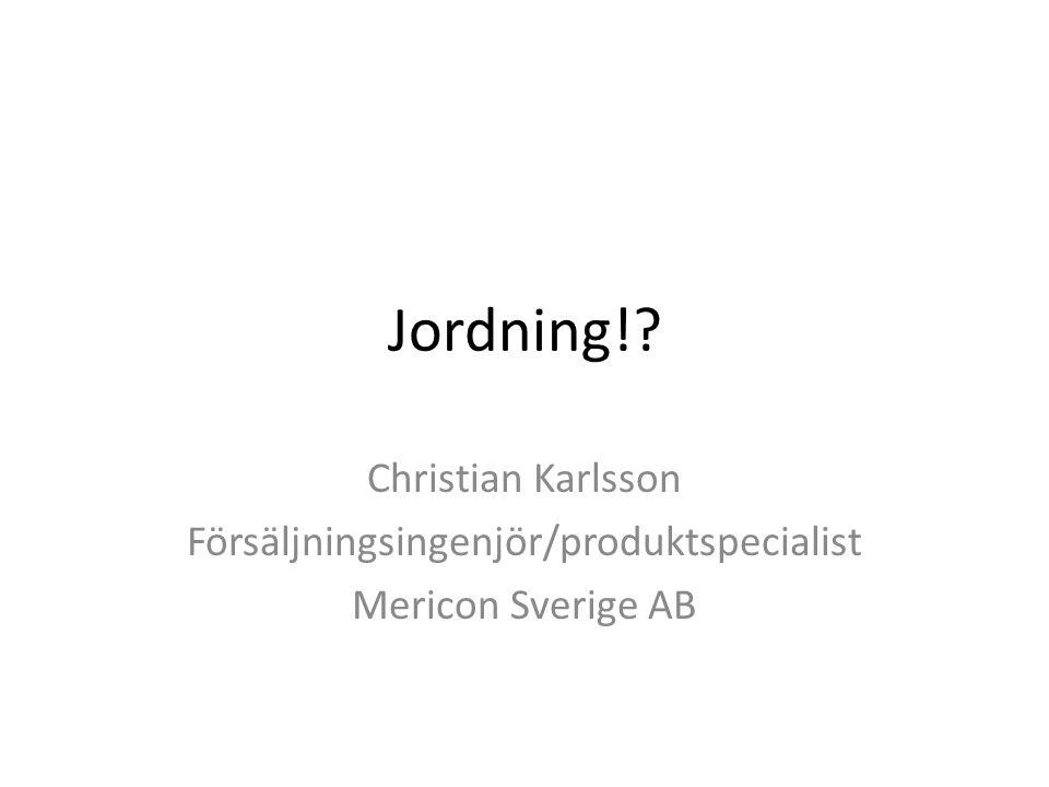 Jordning!? Christian Karlsson Försäljningsingenjör/produktspecialist Mericon Sverige AB