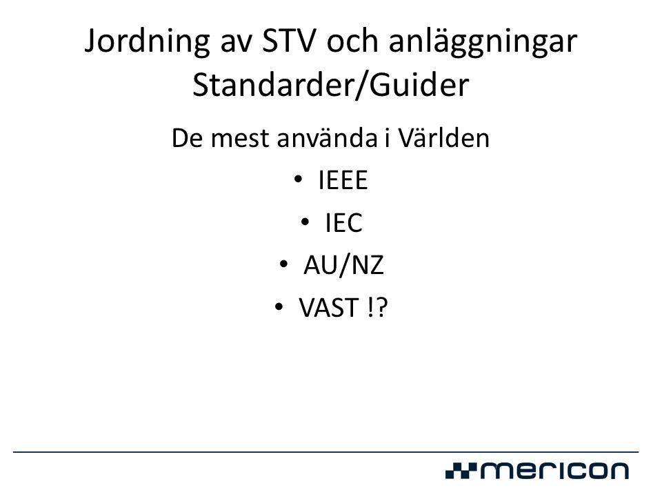 Jordning av STV och anläggningar Standarder/Guider De mest använda i Världen • IEEE • IEC • AU/NZ • VAST !?