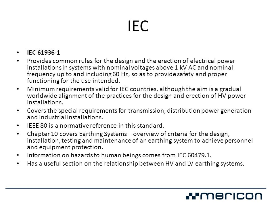 IEC • IEC 61936-1 • Provides common rules for the design and the erection of electrical power installations in systems with nominal voltages above 1 k