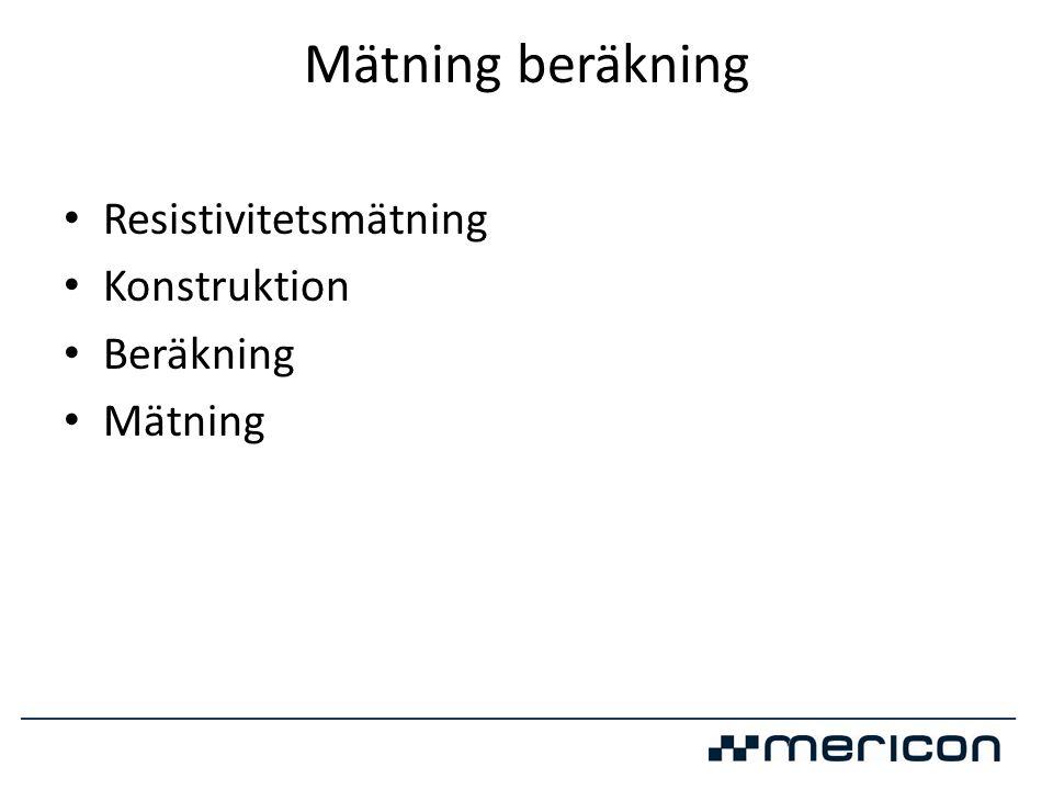 Mätning beräkning • Resistivitetsmätning • Konstruktion • Beräkning • Mätning