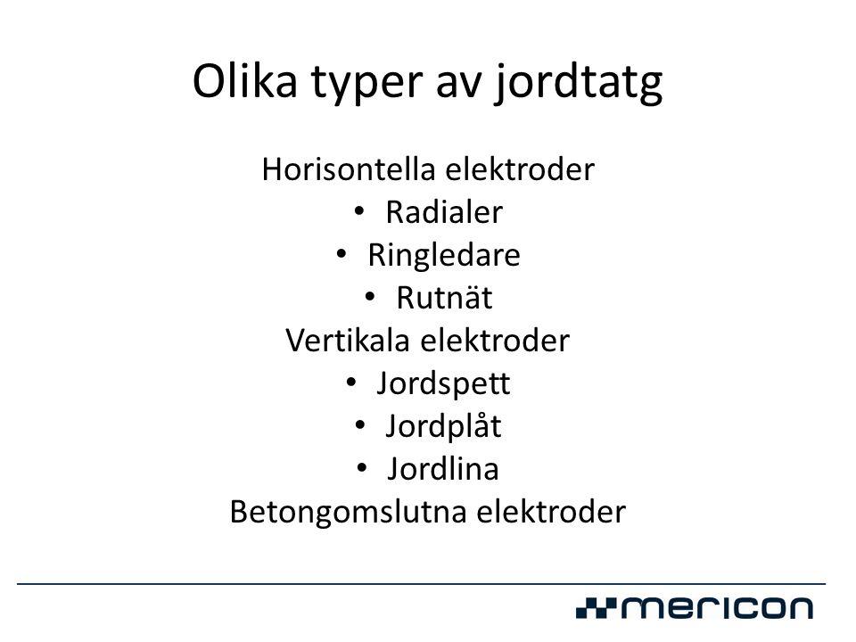 Olika typer av jordtatg Horisontella elektroder • Radialer • Ringledare • Rutnät Vertikala elektroder • Jordspett • Jordplåt • Jordlina Betongomslutna
