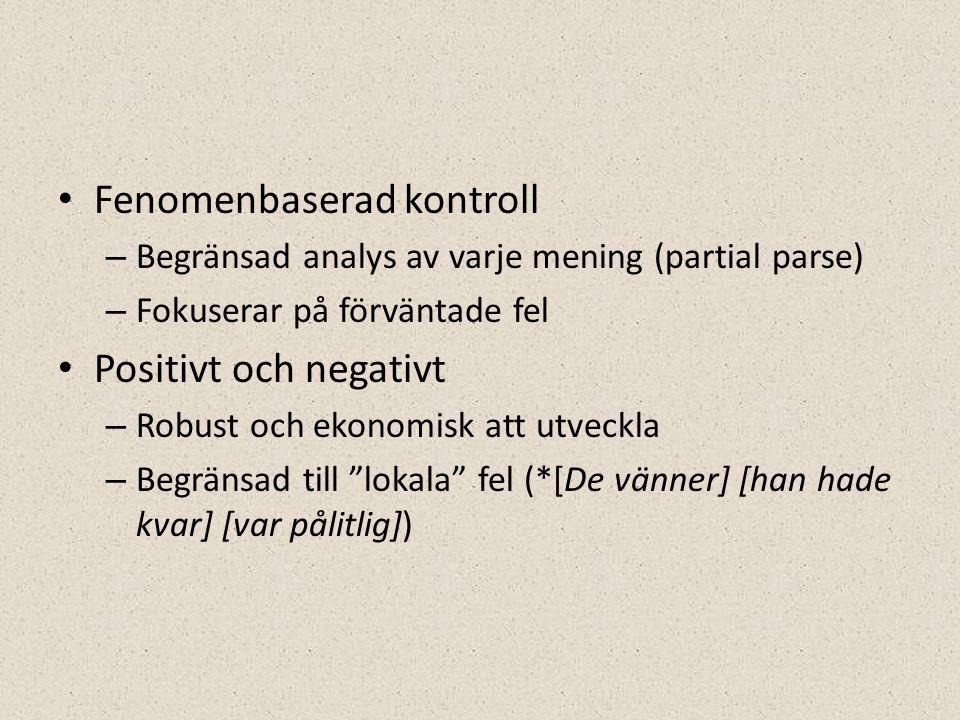• Fenomenbaserad kontroll – Begränsad analys av varje mening (partial parse) – Fokuserar på förväntade fel • Positivt och negativt – Robust och ekonomisk att utveckla – Begränsad till lokala fel (*[De vänner] [han hade kvar] [var pålitlig])