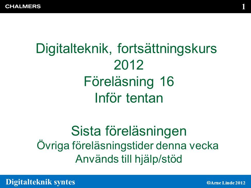 102 Digitalteknik syntes  Arne Linde 2012 0 1 2 3 4 5 6 7