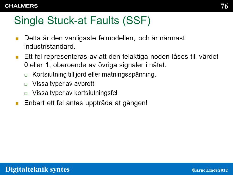 76 Digitalteknik syntes  Arne Linde 2012 Single Stuck-at Faults (SSF)  Detta är den vanligaste felmodellen, och är närmast industristandard.