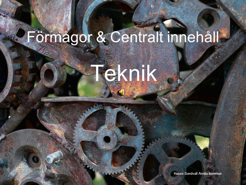 Förmågor & Centralt innehåll Teknik Hasse Sundvall Arvika kommun