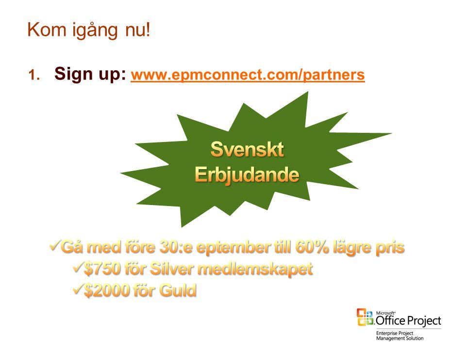 Kom igång nu! 1. Sign up: www.epmconnect.com/partnerswww.epmconnect.com/partners
