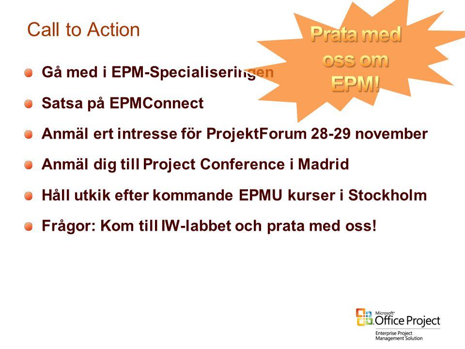 Call to Action Gå med i EPM-Specialiseringen Satsa på EPMConnect Anmäl ert intresse för ProjektForum 28-29 november Anmäl dig till Project Conference