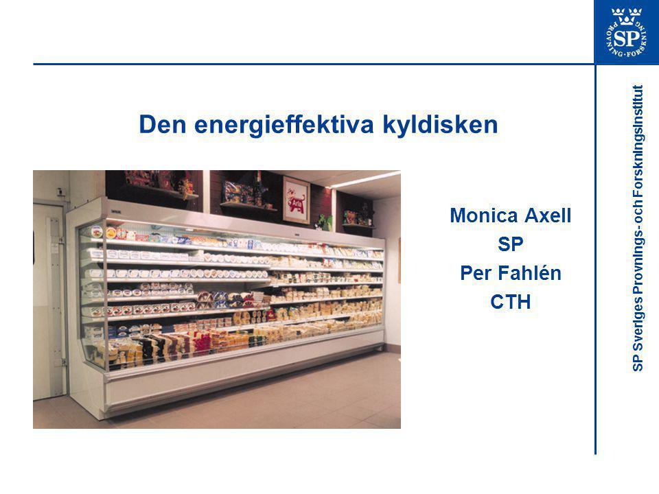 SP Sveriges Provnings- och Forskningsinstitut Den energieffektiva kyldisken Monica Axell SP Per Fahlén CTH