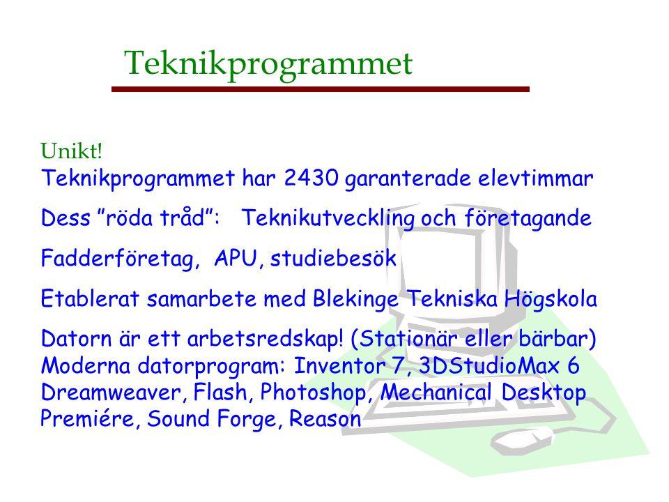 """Unikt! Teknikprogrammet har 2430 garanterade elevtimmar Dess """"röda tråd"""": Teknikutveckling och företagande Fadderföretag, APU, studiebesök Etablerat s"""