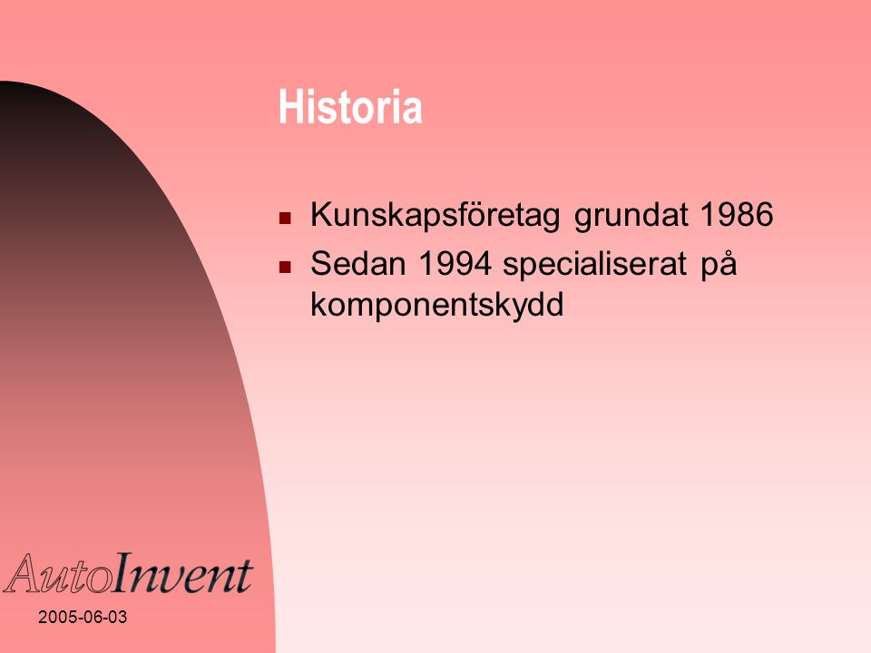 2005-06-03 Historia  Kunskapsföretag grundat 1986  Sedan 1994 specialiserat på komponentskydd