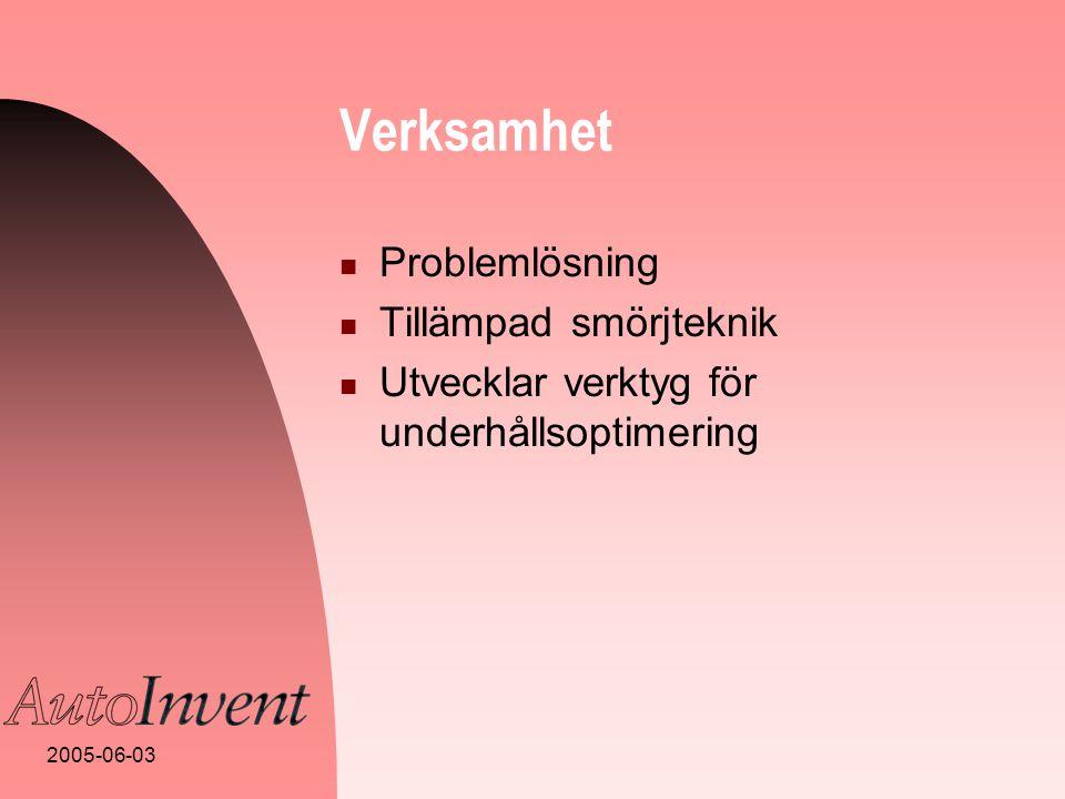 2005-06-03 Verksamhet  Problemlösning  Tillämpad smörjteknik  Utvecklar verktyg för underhållsoptimering