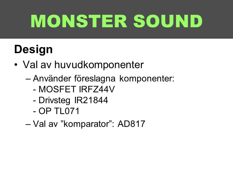 """MONSTER SOUND Design •Val av huvudkomponenter –Använder föreslagna komponenter: - MOSFET IRFZ44V - Drivsteg IR21844 - OP TL071 –Val av """"komparator"""": A"""