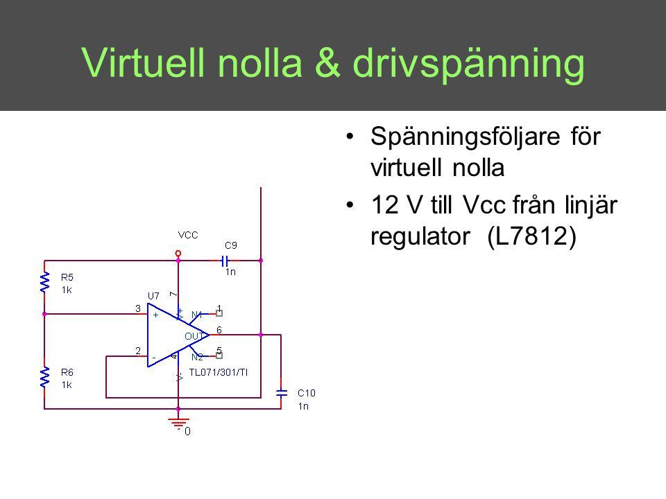 Virtuell nolla & drivspänning •Spänningsföljare för virtuell nolla •12 V till Vcc från linjär regulator (L7812)
