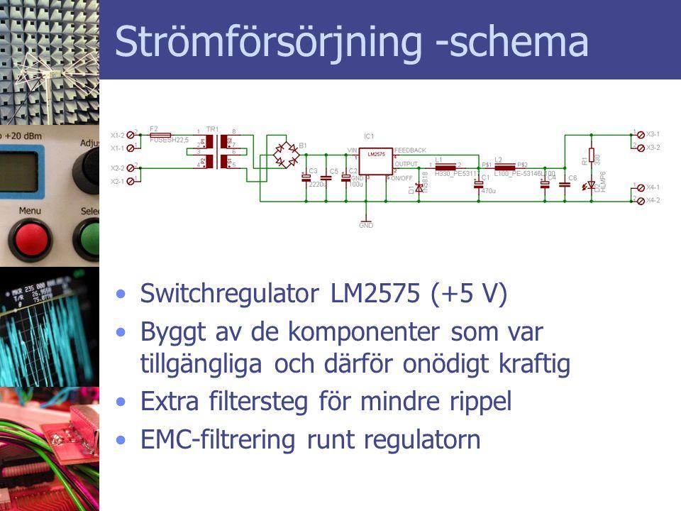 Strömförsörjning -schema •Switchregulator LM2575 (+5 V) •Byggt av de komponenter som var tillgängliga och därför onödigt kraftig •Extra filtersteg för mindre rippel •EMC-filtrering runt regulatorn