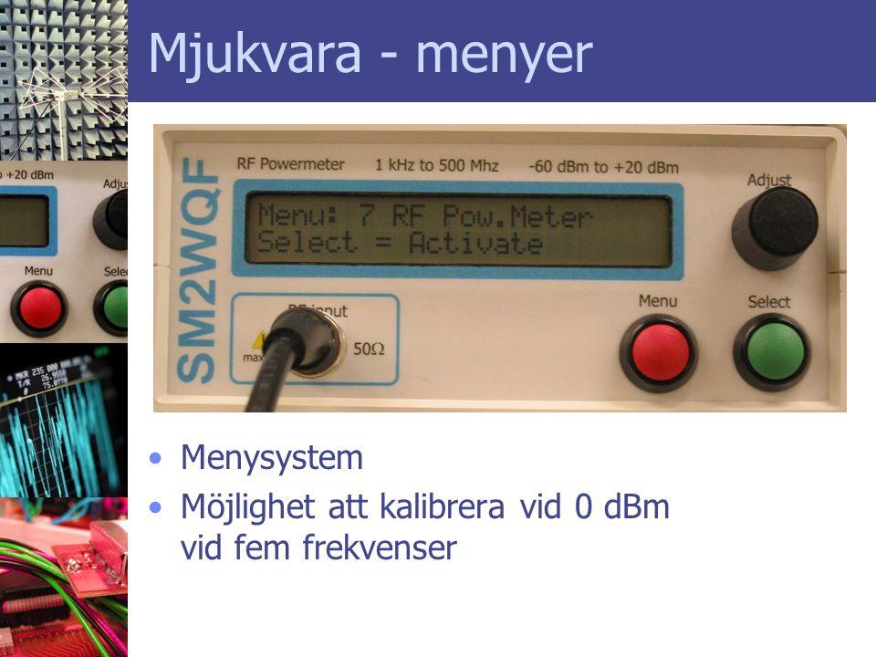Mjukvara - menyer •Menysystem •Möjlighet att kalibrera vid 0 dBm vid fem frekvenser