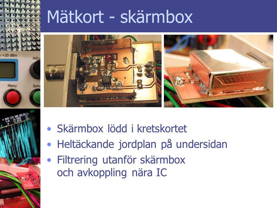 Mätkort - skärmbox •Skärmbox lödd i kretskortet •Heltäckande jordplan på undersidan •Filtrering utanför skärmbox och avkoppling nära IC