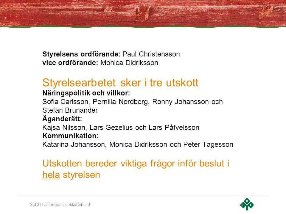 Sid 3 | Lantbrukarnas Riksförbund Styrelsens ordförande: Paul Christensson vice ordförande: Monica Didriksson Styrelsearbetet sker i tre utskott Närin