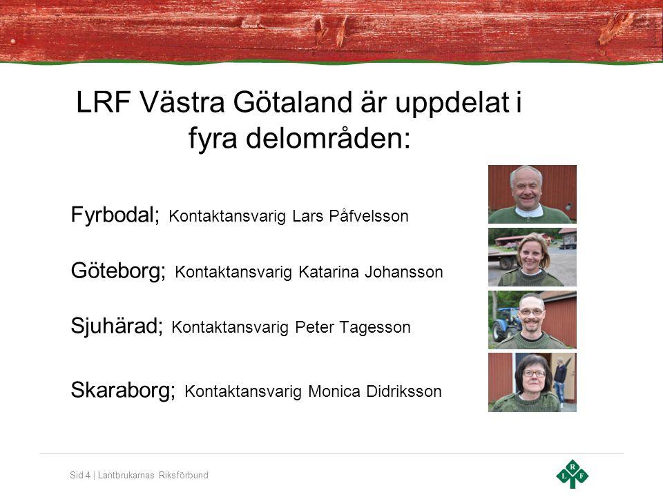 Sid 4 | Lantbrukarnas Riksförbund LRF Västra Götaland är uppdelat i fyra delområden: Fyrbodal; Kontaktansvarig Lars Påfvelsson Göteborg; Kontaktansvar