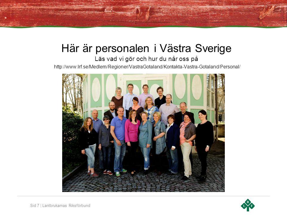 Sid 7 | Lantbrukarnas Riksförbund Här är personalen i Västra Sverige Läs vad vi gör och hur du når oss på http://www.lrf.se/Medlem/Regioner/VastraGota