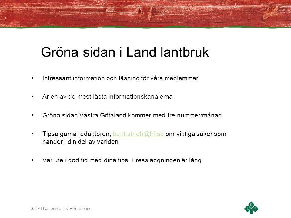 Sid 9 | Lantbrukarnas Riksförbund Gröna sidan i Land lantbruk •Intressant information och läsning för våra medlemmar •Är en av de mest lästa informati