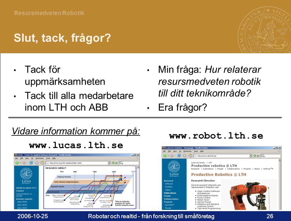 26 Resursmedveten Robotik 2006-10-25Robotar och realtid - från forskning till småföretag26 Slut, tack, frågor? • Tack för uppmärksamheten • Tack till