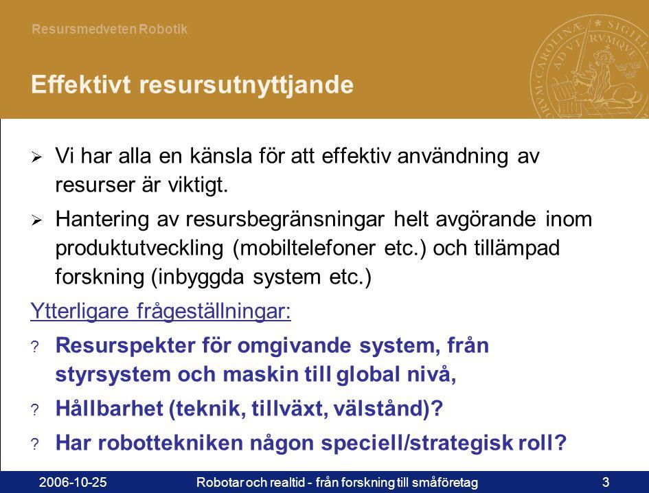 3 Resursmedveten Robotik 2006-10-25Robotar och realtid - från forskning till småföretag3 Effektivt resursutnyttjande  Vi har alla en känsla för att effektiv användning av resurser är viktigt.