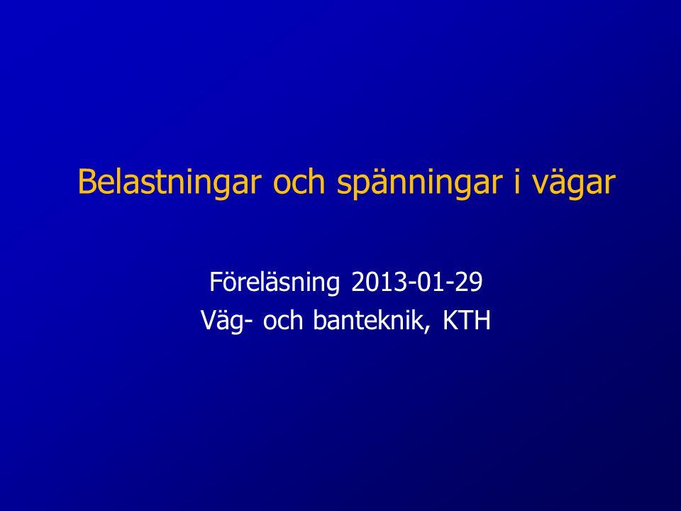 Belastningar och spänningar i vägar Föreläsning 2013-01-29 Väg- och banteknik, KTH