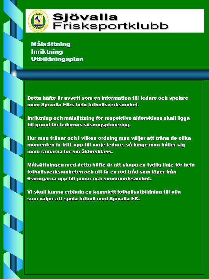 Målsättning Inriktning Utbildningsplan Målsättning Inriktning Utbildningsplan Detta häfte är avsett som en information till ledare och spelare inom Sj
