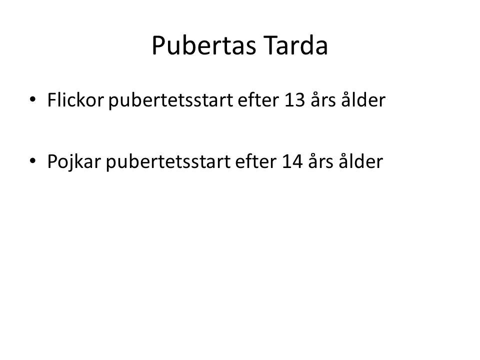 Pubertas Tarda • Flickor pubertetsstart efter 13 års ålder • Pojkar pubertetsstart efter 14 års ålder