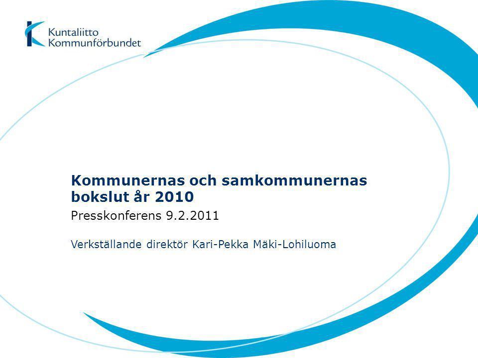 Kommunernas och samkommunernas bokslut år 2010 Presskonferens 9.2.2011 Verkställande direktör Kari-Pekka Mäki-Lohiluoma