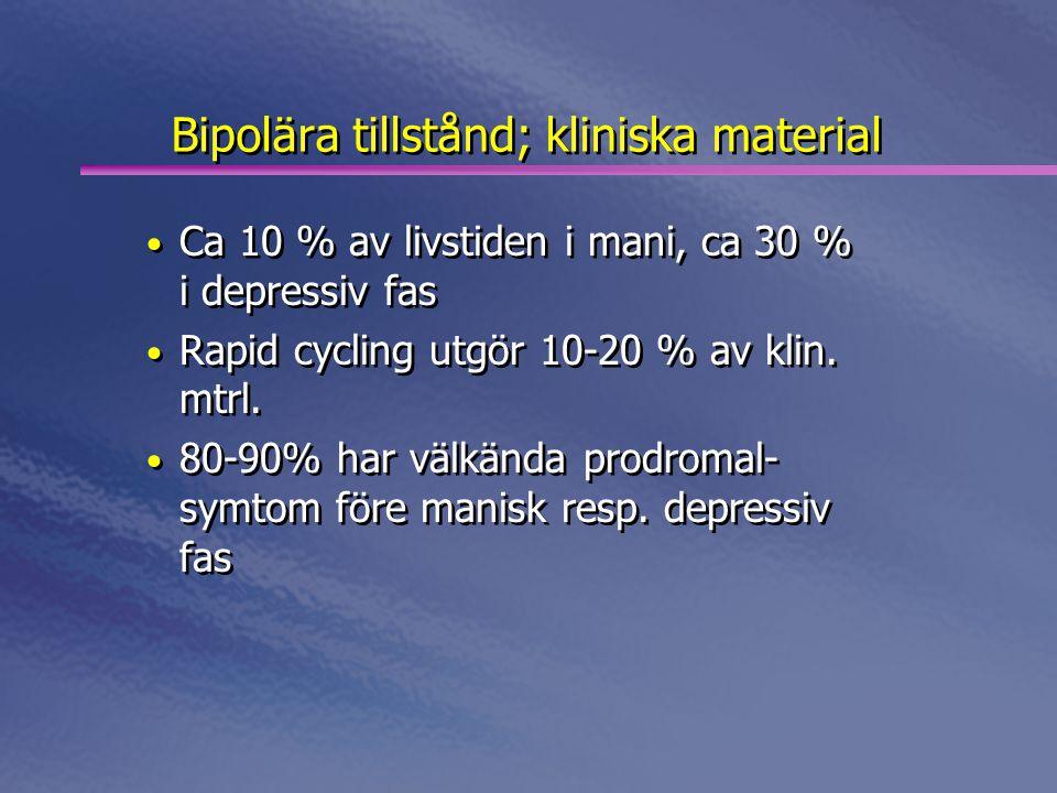 Bipolära tillstånd; kliniska material • Ca 10 % av livstiden i mani, ca 30 % i depressiv fas • Rapid cycling utgör 10-20 % av klin. mtrl. • 80-90% har