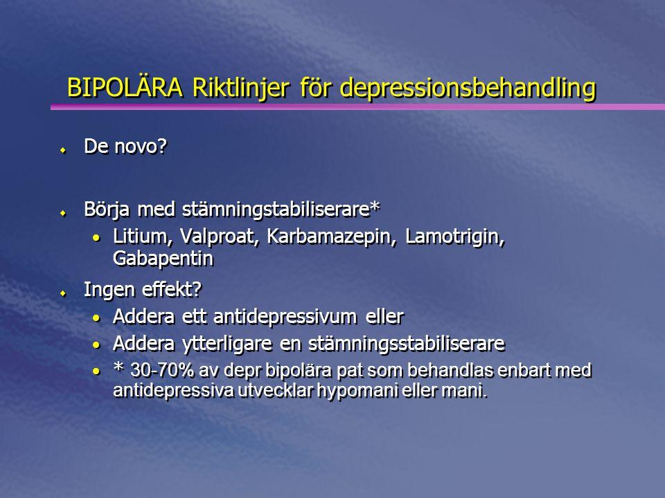 BIPOLÄRA Riktlinjer för depressionsbehandling  De novo?  Börja med stämningstabiliserare* • Litium, Valproat, Karbamazepin, Lamotrigin, Gabapentin 