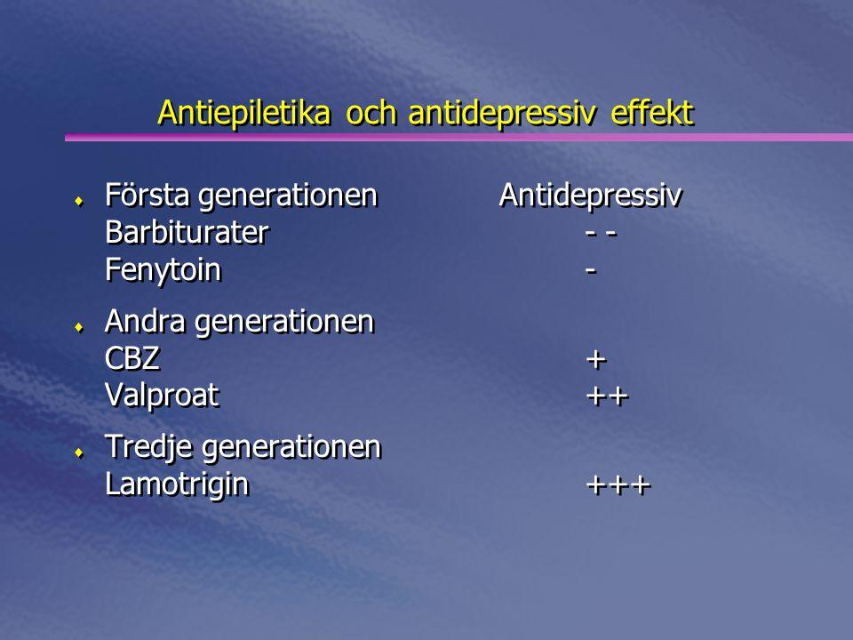Antiepiletika och antidepressiv effekt  Första generationenAntidepressiv Barbiturater- - Fenytoin-  Andra generationen CBZ+ Valproat++  Tredje generationen Lamotrigin+++  Första generationenAntidepressiv Barbiturater- - Fenytoin-  Andra generationen CBZ+ Valproat++  Tredje generationen Lamotrigin+++