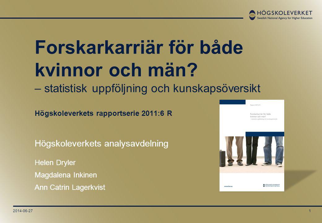 2014-06-272 Rapportens två delar •Statistiska analyser – Hur ser forskarkarriären ut för kvinnor och män.