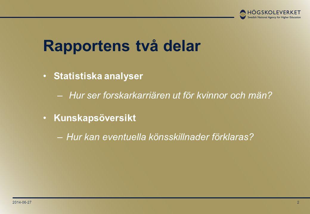 2014-06-272 Rapportens två delar •Statistiska analyser – Hur ser forskarkarriären ut för kvinnor och män? •Kunskapsöversikt –Hur kan eventuella könssk