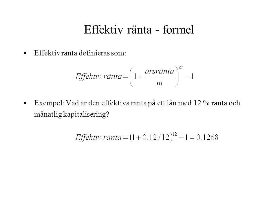Effektiv ränta - formel •Effektiv ränta definieras som: •Exempel: Vad är den effektiva ränta på ett lån med 12 % ränta och månatlig kapitalisering?