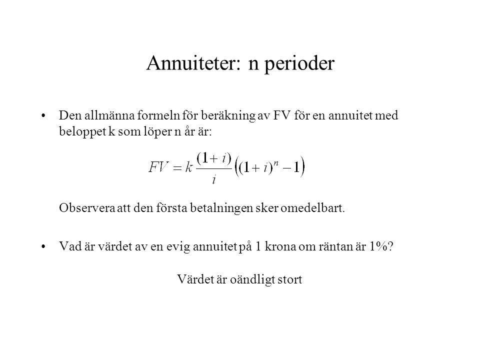 Annuiteter: n perioder •Den allmänna formeln för beräkning av FV för en annuitet med beloppet k som löper n år är: Observera att den första betalninge