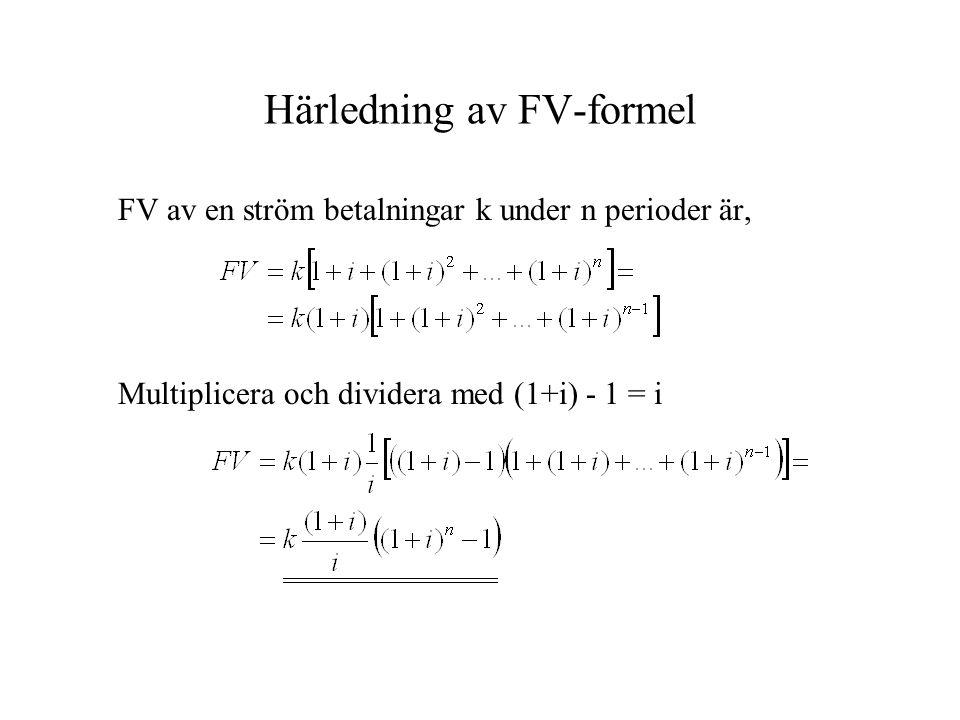Härledning av FV-formel FV av en ström betalningar k under n perioder är, Multiplicera och dividera med (1+i) - 1 = i