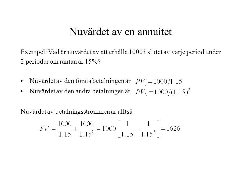 Nuvärdet av en annuitet Exempel: Vad är nuvärdet av att erhålla 1000 i slutet av varje period under 2 perioder om räntan är 15%? •Nuvärdet av den förs