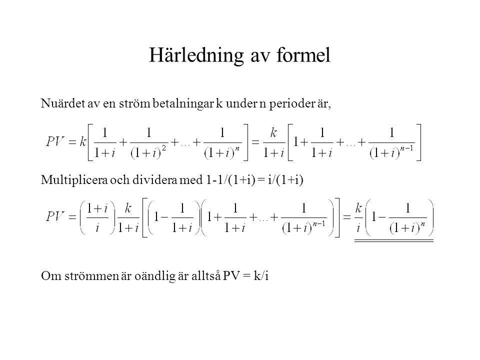 Härledning av formel Nuärdet av en ström betalningar k under n perioder är, Multiplicera och dividera med 1-1/(1+i) = i/(1+i) Om strömmen är oändlig ä
