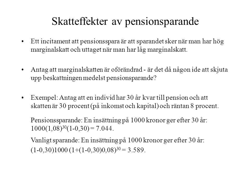 Skatteffekter av pensionsparande •Ett incitament att pensionsspara är att sparandet sker när man har hög marginalskatt och uttaget när man har låg mar