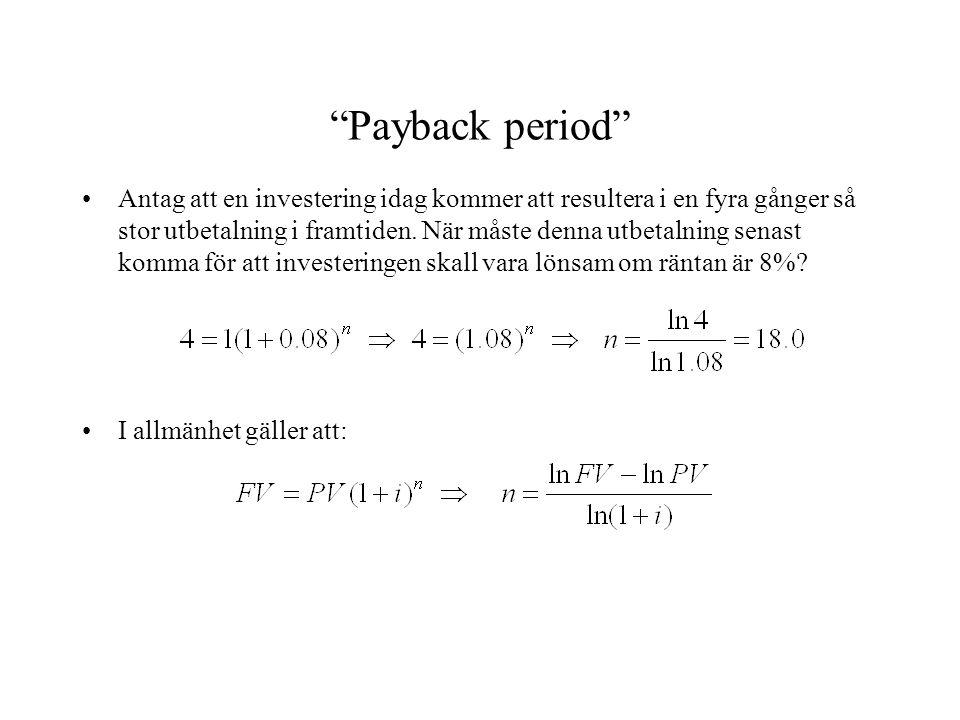 """•I allmänhet gäller att: """"Payback period"""" •Antag att en investering idag kommer att resultera i en fyra gånger så stor utbetalning i framtiden. När må"""